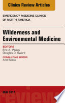 Wilderness And Environmental Medicine An Issue Of Emergency Medicine Clinics Of North America E Book