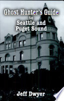 Ghost Hunter s Guide to Seattle and Puget Sound