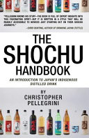 The Shochu Handbook   An Introduction to Japan s Indigenous Distilled Drink