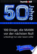 50 Jahre 100 Dinge Die Mann Vor Der N Chsten Null Unbedingt Tun Oder Lassen Sollte
