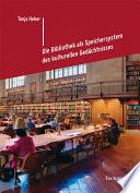 Die Bibliothek als Speichersystem des kulturellen Gedächtnisses