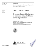 Debt collection Treasury faces challenges in implementing its crossservicing initiative