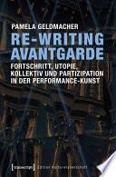 Re-Writing Avantgarde: Fortschritt, Utopie, Kollektiv und Partizipation in der Performance-Kunst
