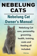 Nebelung Cats Nebelung Cat Owners Manual Nebelung Cat Care Personality Grooming Health Training Costs And Feeding All Included