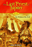 The Last Priest of Jupiter : Book 1 of THE WISDOM OF THE WOLF