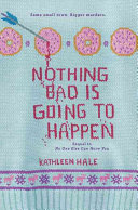 Nothing Bad Is Going to Happen by Kathleen Hale