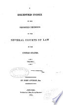 A Digested Index to the Reported Decisions of the Several Courts of Law in the United States