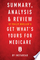 Summary Analysis Review Of Philip Moeller S Get What S Yours For Medicare By Instaread