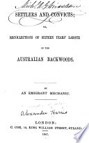 Settlers and Convicts  Or  Recollections of Sixteen Years  Labour in the Australian Backwoods