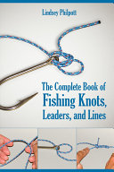The Complete Book of Fishing Knots  Leaders  and Lines