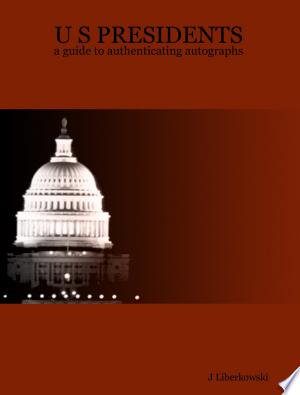 U S Presidents: A Guide to Authenticating Autographs - ISBN:9781411683198