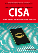 CISA Certified Information Systems Auditor Certification Exam Preparation Course in a Book for Passing the CISA Exam   The How To Pass on Your First Try Certification Study Guide