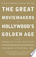 Conversations with the Great Moviemakers of Hollywood s Golden Age at the American Film Institute