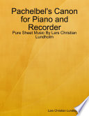 Pachelbel s Canon for Piano and Recorder   Pure Sheet Music By Lars Christian Lundholm
