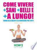 COME VIVERE + SANI + BELLI E + A LUNGO!