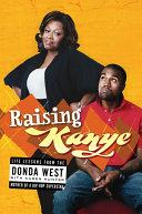 Raising Kanye : with single parenthood while raising the...