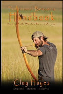 Traditional Bowyer's Handbook: How to Build Wooden Bows and Arrows: Longbows, Selfbows, & Recurves