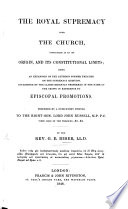 The Supremacy Question  or Justice to the Church of England  an appeal to British justice for the removal of the difficulties which at present impede the proper exercise of the royal supremacy  and the necessary work of Church reform
