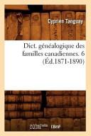 Dict. Genealogique Des Familles Canadiennes. 6