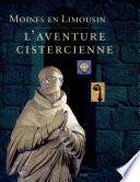 Moines en Limousin, l'aventure cistercienne