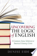 Uncovering the Logic of English  A Common Sense Solution to America s Literacy Crisis