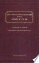 Dictionary of Proverbs of the Sinhalese Including Also Their Adages  Aphorisms  Apologues  Apothegms  Bywords  Dictums  Maxims  Mottoes  Precepts  Saws  and Sayings  Together with the Connected Myths  Legends  and Folk tales