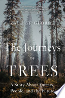 The Journeys of Trees  A Story about Forests  People  and the Future Book PDF