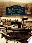 The Delaware Hudson Canal And The Gravity Railroad