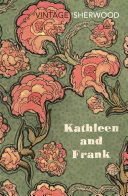 Kathleen and Frank : And the Secret of Their Greatness - Christopher Isherwood