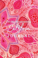 The Big Reconnecting Selflove Journal