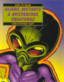 How To Draw Aliens Mutants Mysterious Creatures
