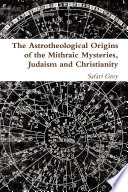 The Astrotheological Origins of the Mithraic Mysteries  Judaism and Christianity