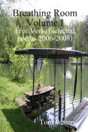 Breathing Room Volume I: Free Verse (selected Poems 2006-2009)