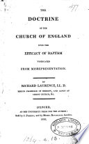 The doctrine of the Church of England upon the efficacy of baptism vindicated  a reply to An inquiry into the effect of baptism  by J  Scott