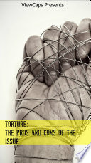 Torture - The Pros and Cons of the Issue