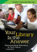 Your Library Is the Answer  Demonstrating Relevance to Tech Savvy Learners