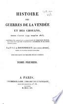 Histoire des guerres de la Vendée et des Chouans, depuis l'année 1792 jusqu'en 1815