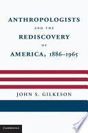 Anthropologists and the Rediscovery of America  1886   1965