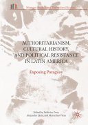Authoritarianism, Cultural History, and Political Resistance in Latin America