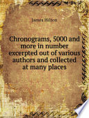 Chronograms 5000 and More in Number Excerpted Out of Various Authors and Collected at Many Places
