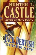 Ebook Jack Dervish, Super Spy Epub Hunter T. Castle Apps Read Mobile