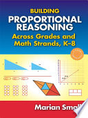 Building Proportional Reasoning Across Grades and Math Strands  K  8