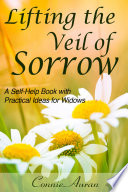 Lifting The Veil Of Sorrow A Self Help Book With Practical Ideas For Widows