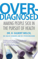 Overdiagnosed : excesses of our zeal for medical testing...