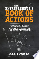 The Entrepreneur   s Book of Actions  Essential Daily Exercises and Habits for Becoming Wealthier  Smarter  and More Successful