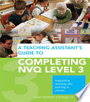 A Teaching Assistant s Guide to Completing NVQ Level 3