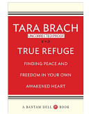 True Refuge Finding Peace And Freedom In Your Own Awakened Heart