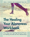 The Healing Your Aloneness Workbook  The 6 Step Inner Bonding Process for Healing Yourself and Your Relationships