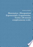 Matematica   Disequazioni Esponenziali e Logaritmiche  Teoria e 20 esercizi completamente svolti