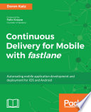 Continuous Delivery for Mobile with fastlane Book PDF